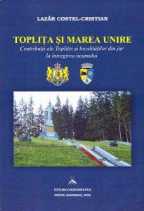 Noi apariții editoriale dedicate Centenarului Marii Uniri    Topliţa şi Marea Unire: contribuţii ale Topliţei şi localităţilor din jur la întregirea neamului