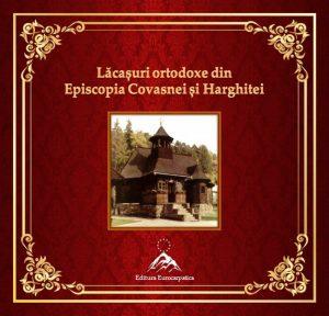 Lăcașuri ortodoxe din Episcopia Covasnei și Harghitei,  Editura Eurocarpatica, Sfântu Gheorghe, 2019
