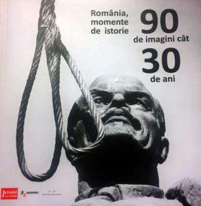 """Albumul """"România, momente de istorie. 90 de imagini cât 30 de ani"""